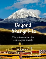 Beyond Shangri-la - The Adventures of a Himalayan Monk! ebook by The Abbotts