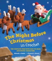 The Night Before Christmas in Crochet - The Complete Poem with Easy-to-Make Amigurumi Characters ebook by Mitsuki Hoshi, Clement C Moore