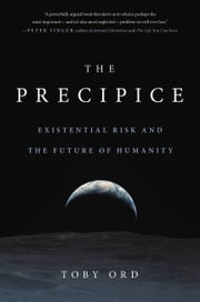 The Precipice - Existential Risk and the Future of Humanity ebook by Toby Ord