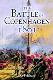 The Battle of Copenhagen 1801 ebook by Ole Feldbaek