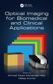 Optical Imaging for Biomedical and Clinical Applications ebook by Ahmad Fadzil Mohamad Hani, Dileep Kumar