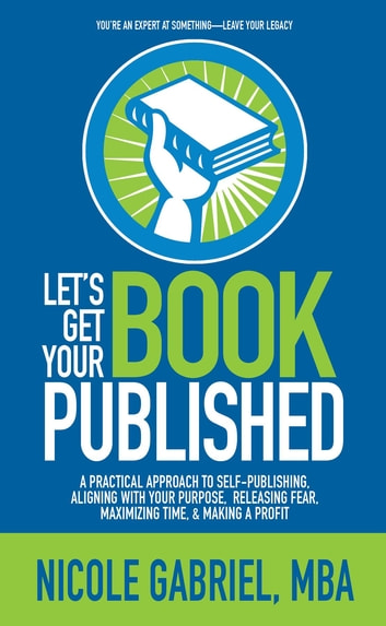 Lets get your book published ebook by nicole gabriel lets get your book published a practical approach to self publishing aligning with malvernweather Choice Image