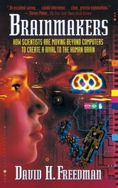 Brainmakers: How Scientists Moving Beyond Computers Create Rival to Humn Brain ebook by David H. Freedman