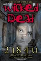 Wicked Dead: 2 L8 4 U ebook by Stefan Petrucha