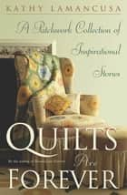 Quilts Are Forever - A Patchwork Collection of Inspirational Stories 電子書 by Kathy Lamancusa