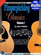 Fingerstyle Guitar Classics Volume 1 - Teach Yourself How to Play Classical Guitar Sheet Music (Free Audio Available) ebook by LearnToPlayMusic.com, Jason Waldron