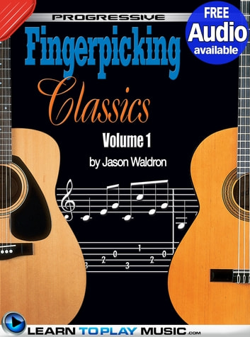 Fingerstyle Guitar Classics Volume 1 - Teach Yourself How to Play Classical Guitar Sheet Music (Free Audio Available) ebook by LearnToPlayMusic.com,Jason Waldron