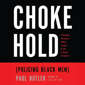 Chokehold - Policing Black Men audiobook by Paul Butler