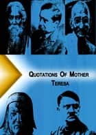 Qoutations of Mother Teresa ebook by Quotation Classics