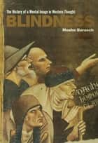 Blindness - The History of a Mental Image in Western Thought ebook by Moshe Barasch