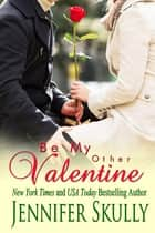 Be My Other Valentine (A sweet Valentines Romance) ebook by Jennifer Skully, Jasmine Haynes