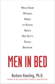 Men in Bed - What Every Woman Needs to Know About Her Guy's Sexual Behavior ebook by Barbara Keesling