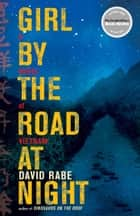 Girl by the Road at Night - A Novel of Vietnam eBook by David Rabe
