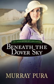 Beneath the Dover Sky ebook by Murray Pura