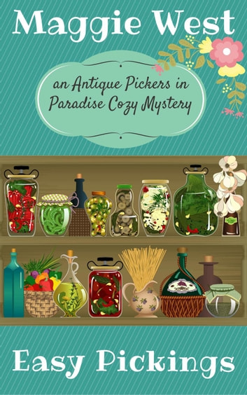 Easy Pickings - Antique Pickers in Paradise Cozy Mystery Series, #8 ebook by Maggie West
