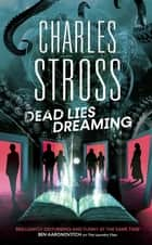Dead Lies Dreaming - Book 1 of the New Management, A new adventure begins in the world of the Laundry Files ebook by Charles Stross