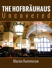 Hofbrauhaus Uncovered ebook by Marion Kummerow