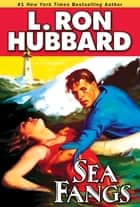Sea Fangs ebook by L. Ron Hubbard