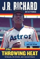 Still Throwing Heat - Strikeouts, the Streets, and a Second Chance ebook by J. R. Richard, Lew Freedman, Nolan Ryan