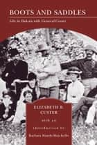 Boots and Saddles (Barnes & Noble Library of Essential Reading) - Life in Dakota with General Custer ebook by Elizabeth B. Custer, Barbara Handy-Marchello