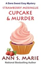 Strawberry Meringue Cupcake & Murder (A Dana Sweet Cozy Mystery Book 3.5) ebook by Ann S. Marie