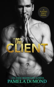 The Client - A Playing Dirty Novel ebook by Pamela DuMond