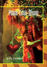 Peace Love Music ebook by Jimmy D Robinson