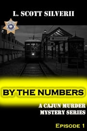 By the Numbers - A Cajun Murder Mystery ebook by L.Scott Silverii