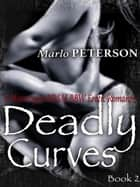 Deadly Curves #2: (A Motorcycle BDSM BBW Erotic Romance) - Deadly Curves, #2 ebook by Marlo Peterson