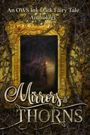 Mirrors & Thorns: An OWS Dark Fairy Tale Anthology ebook by C.L. Bledsoe, J.K. Allen, Stacy Overby,...