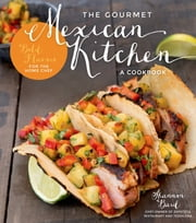 The Gourmet Mexican Kitchen- A Cookbook - Bold Flavors For the Home Chef ebook by Shannon Bard