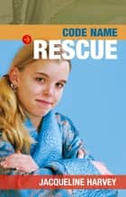 Code Name: Rescue - Book 3 ebook by Jacqueline Harvey
