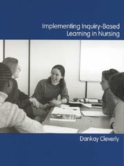 Implementing Inquiry-Based Learning in Nursing ebook by Dankay Cleverly