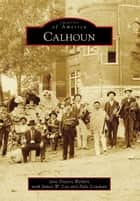 Calhoun ebook by Jane Powers Weldon,James W. Lay,Dale Lowman