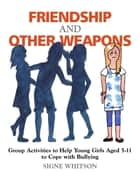 Friendship and Other Weapons ebook by Signe Whitson
