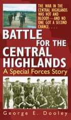 Battle for the Central Highlands ebook by George Dooley
