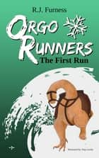 Orgo Runners - The First Run ebook by R.J. Furness