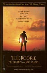 The Rookie - The Incredible True Story of a Man Who Never Gave Up on His Dream ebook by Jim Morris,Joel Engel