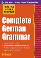 Practice Makes Perfect Complete German Grammar ebook by Ed Swick