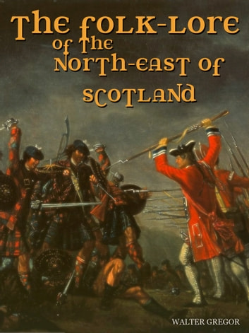 The Folk-Lore Of The North-East Of Scotland eBook by Walter Gregor