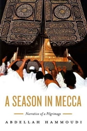 A Season in Mecca - Narrative of a Pilgrimage ebook by Abdellah Hammoudi,Pascale Ghazaleh