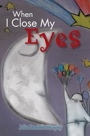 When I Close My Eyes ebook by Julia Danielle Murphy