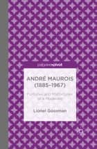 André Maurois (1885-1967) ebook by J. Gossman