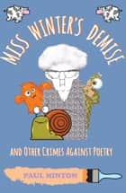 Miss Winter's Demise and Other Crimes Against Poetry ebook by Paul Minton