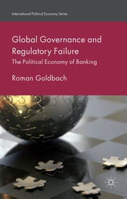 Global Governance and Regulatory Failure - The Political Economy of Banking ebook by Dr Roman Goldbach
