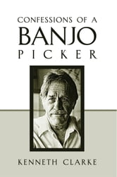 CONFESSIONS OF A BANJO PICKER ebook by KENNETH CLARKE