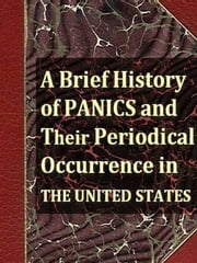 A Brief History of Panics and Their Periodical Occurrence in the United States, Third Edition ebook by Clement Juglar,Decourcy W. Thom