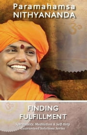 Finding Fulfillment (Spirituality, Meditation & Self Help Guaranteed Solutions Series) ebook by Paramahamsa Nithyananda