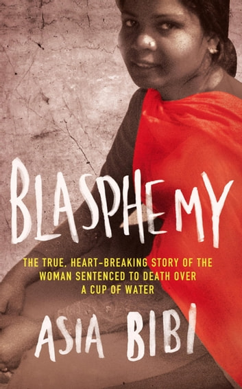 Blasphemy - The true, heartbreaking story of the woman sentenced to death over a cup of water ebook by Asia Bibi