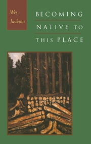 Becoming Native to This Place ebook by Wes Jackson